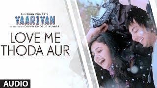Love Me Thoda Aur - Full Song Audio - Yaariyan