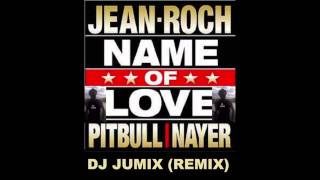 Name of Love - Jean-Roch ft. Pitbull & Nayer [Exclue 2012] ( DJ Jumix REMIX)