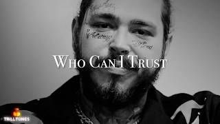 Post Malone - Who Can I Trust Ft. G-Eazy (NEW 2018)