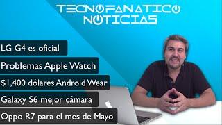 Reseña LG G4, Apple Watch En Problemas, Oppo R7, Galaxy S6 Mejor Cámara