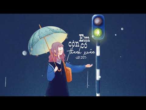 New Song | Em Còn Có Thanh Xuân - An Duy || Lyrics Video - Thời lượng: 5 phút, 22 giây.
