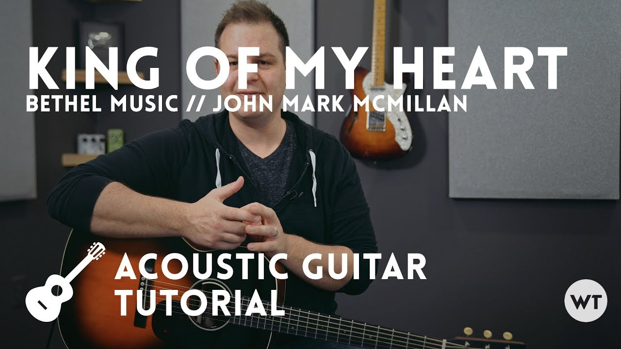 King of My Heart – Tutorial – Bethel Music // John Mark McMillan (acoustic guitar)