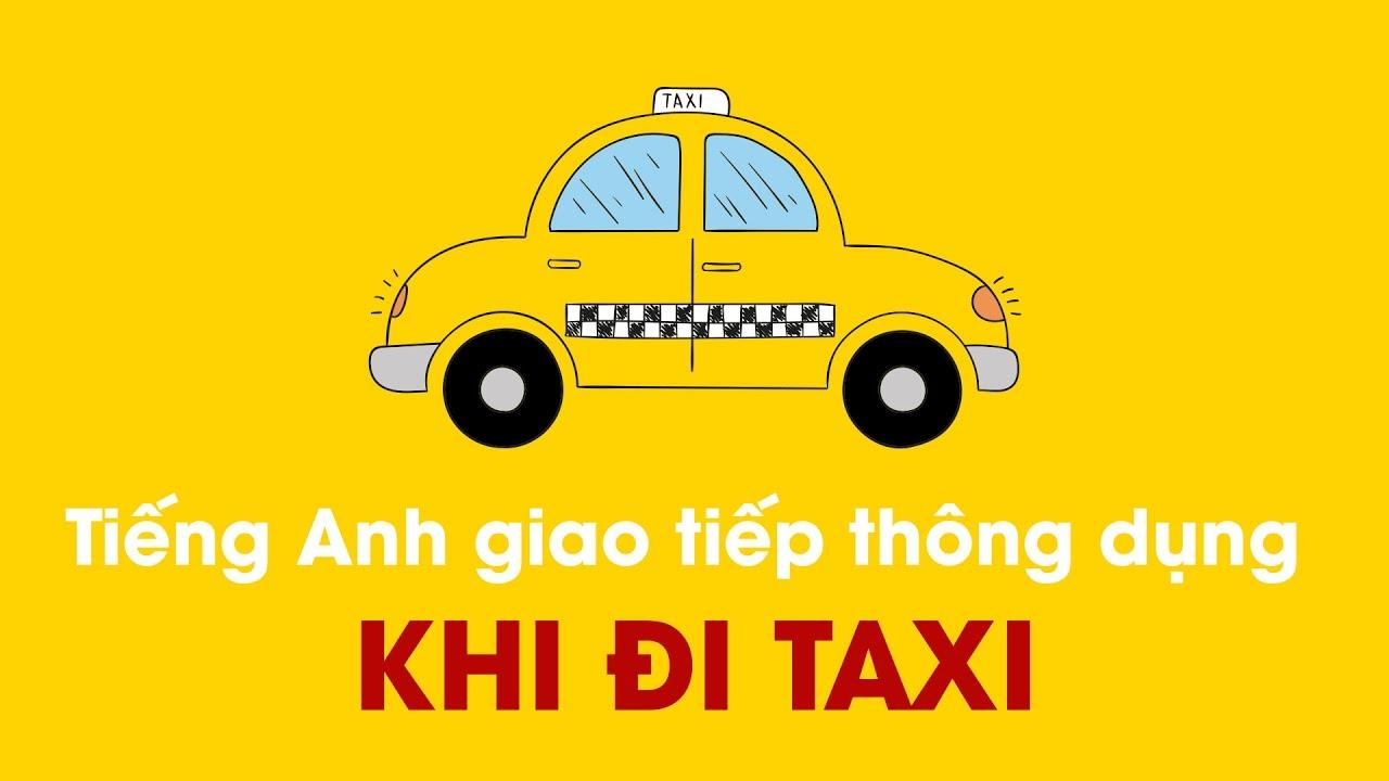 Tiếng Anh giao tiếp thông dụng khi đi Taxi