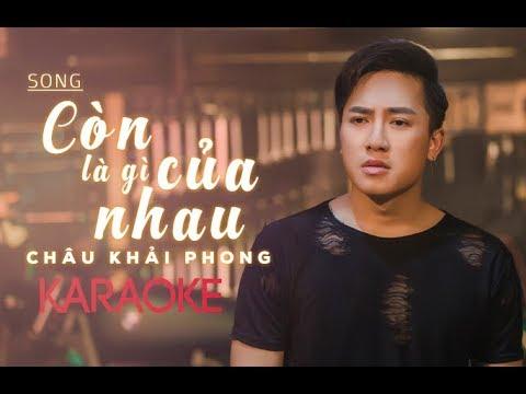 Karaoke Còn Là Gì Của Nhau | Châu Khải Phong | Beat Gốc - Thời lượng: 4 phút, 42 giây.