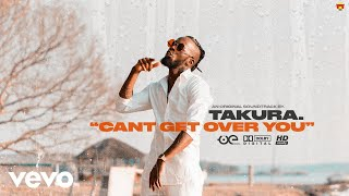 Takura - Can't Get Over You (Official Video)