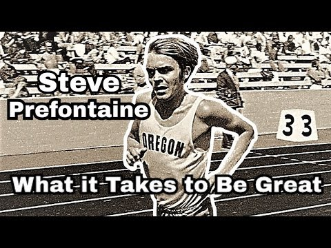 STEVE PREFONTAINE || WHAT IT TAKES TO BE GREAT