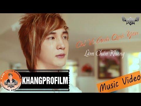 Chỉ Vì Anh Quá Yêu | Lâm Chấn Khang [ MV HD ] - Thời lượng: 10:49.