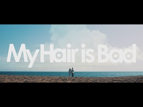 , title : 'My Hair is Bad – 君が海'