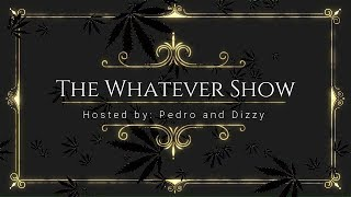 The Whatever Show - Episode 22 - Trimming and Fund Raiser by Pedro's Grow Room