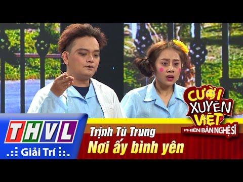 Cười xuyên Việt Phiên bản nghệ sĩ 2016 Tập 3 - Nơi ấy bình yên - Trịnh Tú Trung