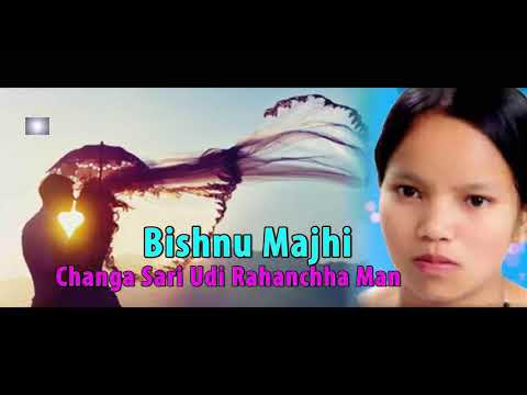 (बिष्णु माझीको चंगा सरि उडी रहन्छ मन   Bishnu Majhi's Changa Sari Udi Rahanchha Man   Official Audio - Duration: 8 minutes, 52 seconds.)