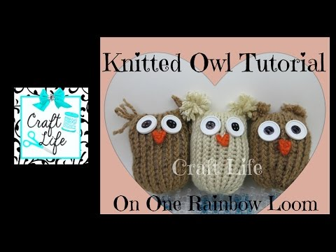 owl - Craft Life Knitted Owl Tutorial on a Rainbow Loom ~ Copyright © 2014 Craft Life. All rights reserved. This material may not be published, broadcast, rewritten, rerecorded, remade or redistributed...