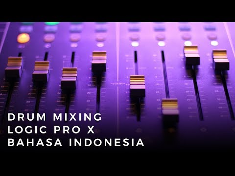Drum Mixing di Logic Pro X - Tips Tricks Tutorial - Bahasa INDONESIA