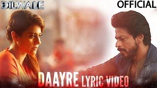 Video Daayre Lyric Video - Dilwale | Shah Rukh Khan | Kajol | Varun Dhawan | Kriti Sanon download in MP3, 3GP, MP4, WEBM, AVI, FLV January 2017