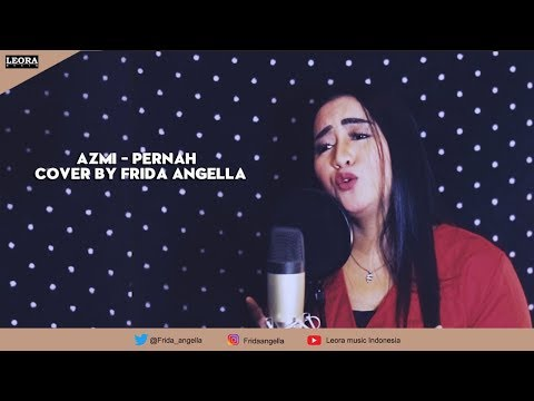 Video AZMI - PERNAH cover by FRIDA ANGELLA - Official Music Video - Leora Music Indonesia download in MP3, 3GP, MP4, WEBM, AVI, FLV January 2017