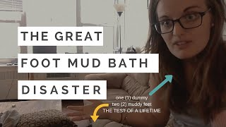 The Great Foot Mud Bath Disaster