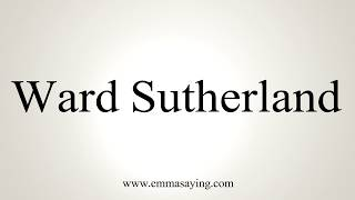 Learn how to say Ward Sutherland with EmmaSaying free pronunciation tutorials.http://www.emmasaying.com