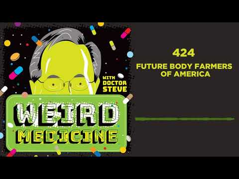#424 - Future Body Farmers of America | Weird Medicine: The Podcast