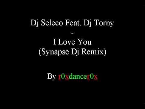 Dj Seleco Feat. Dj Torny - I love you (Synapse Dj Remix)