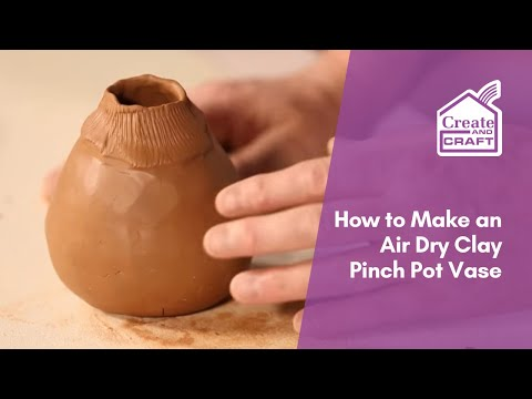 How To Construct An Air Dry Clay Pinch Pot Vase | Craft Academy