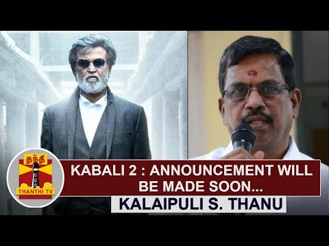 Kabali-2--Announcement-will-be-made-Soon--Kalaipuli-S-Thanu-Thanthi-TV