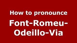 Font-Romeu-Odeillo-Via France  city photos : How to pronounce Font-Romeu-Odeillo-Via (French/France) - PronounceNames.com