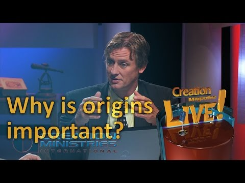 Why is origins important? (Creation Magazine LIVE! 3-18)