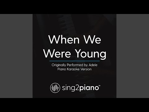 When We Were Young (Originally Performed By Adele) (Piano Karaoke Version)