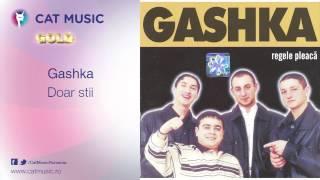 Gashka - Doar stii