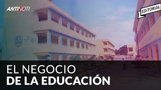 El Negocio De Las Escuelas Editorial – #Antinoti Mayo 08 2019