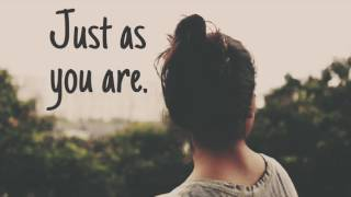 Just as you are.