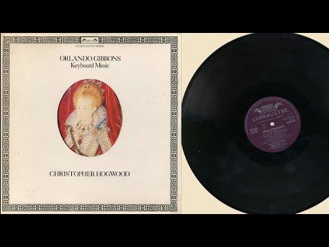 Christopher Hogwood (organ, spinet,  harpsichord) Orlando Gibbons Keyboard Music