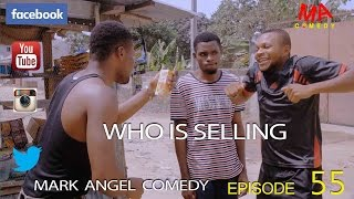 WHO IS SELLING (Mark Angel Comedy)