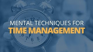 4 Mental Techniques to Improve Your Time Management   Brian Tracy
