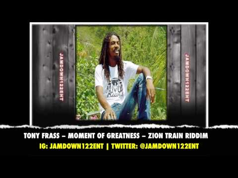 Tony Frass -- Moment Of Greatness - Zion Train Riddim [Liv Up Records] - 2014