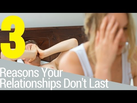 Top 3 Reasons Your Relationships Don't Last: Real Reasons Couples Break Up