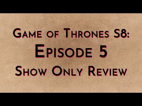 Game of Thrones: S8E5 - Show Only Review