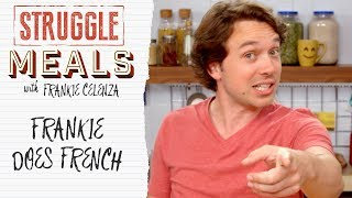 Frankie Does French | Struggle Meals by Tastemade