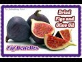 Download Video Fig Health Benefits - Healthiest Food - Dried Figs in Olive Oil–An Old Folk Remedy For Health-Anjeer