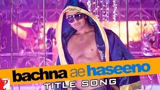 Bachana Ae Haseeno  - Song - Bachna Ae Haseeno