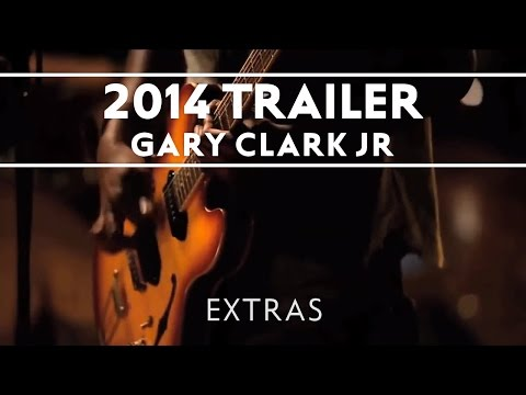 Gary Clark Jr  - 2014 Trailer [EXTRAS]