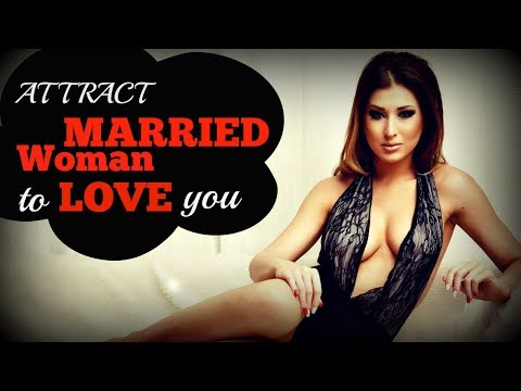 How To Attract A ☸Married☸ Woman To LOVE You