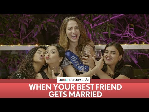 FilterCopy | When Your Best Friend Gets Married | ft. Kritika, Himika, Hira & Surbhi (видео)