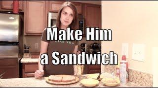 Make Him a Sandwich - Overly Attached Girlfriend