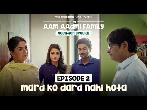The Aam Aadmi Family Vacation Special | Episode 2 - Mard Ko Dard Nahi Hota | The Timeliners
