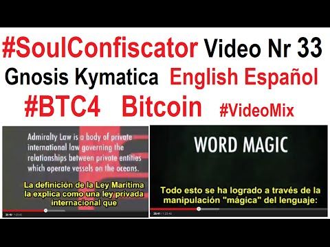 SoulConfiscator 033 Gnosis Kymatica Maritime Law Truth Liberty English Español BTC4 Bitcoin VideoMix