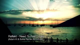 Reflekt - Need To Feel Loved (Adam K & Soha Remix 2015 Edit) OFFICIAL