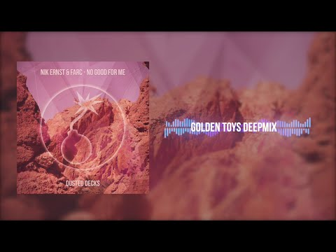 "Nik Ernst & Farc ""No Good For Me"" (Golden Toys Deepmix) // dusted017"