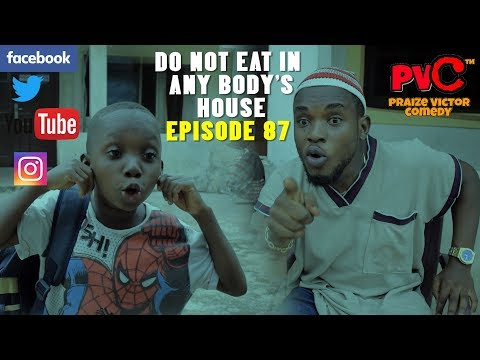 DO NOT EAT IN ANY BODY'S HOUSE (PRAIZE VICTOR COMEDY)