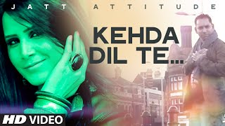 Kehda Dil Te Full Video Song | Jatt Attitude | Pamma Lassaria